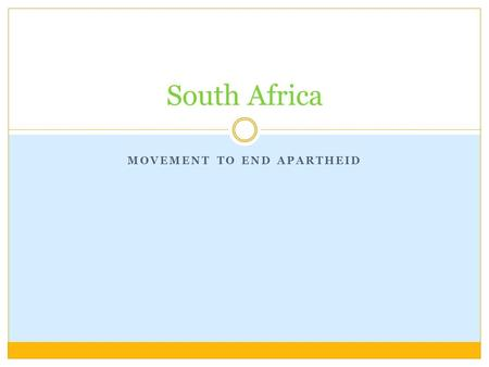 MOVEMENT TO END APARTHEID South Africa. African National Congress Founded in 1912.  Worked with-in the law to resist Apartheid  Strikes, boycotts. The.