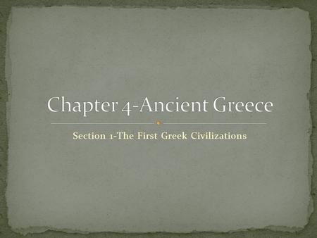 Section 1-The First Greek Civilizations Click the Speaker button to listen to the audio again.