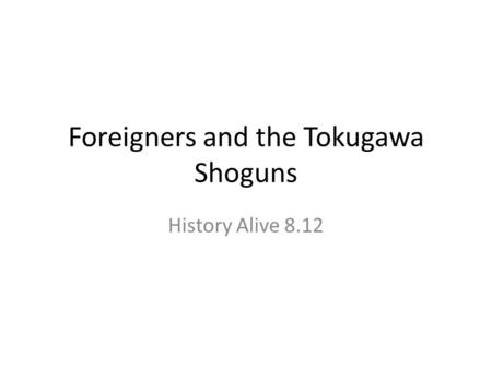 Foreigners and the Tokugawa Shoguns History Alive 8.12.