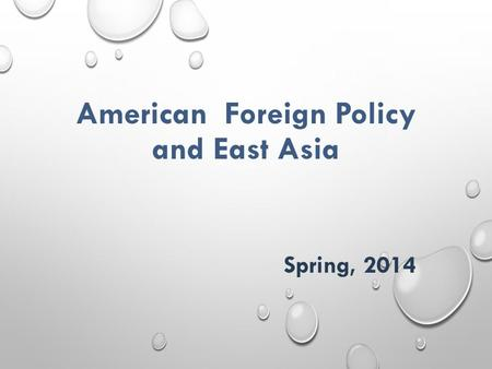 American Foreign Policy and East Asia Spring, 2014.