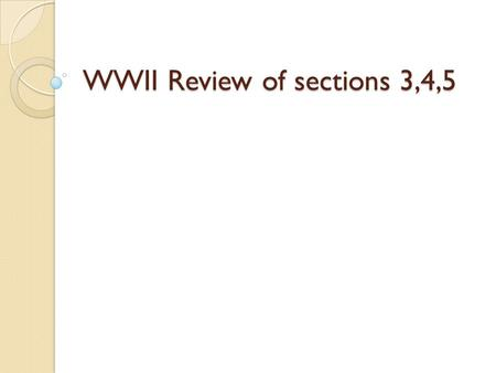 WWII Review of sections 3,4,5. Where did the nickname G.I. come from? It means government issued. It was stamped on everything issued to soldiers during.