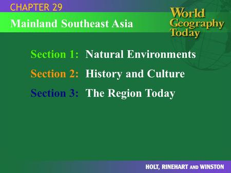 Section 1:Natural Environments Section 2:History and Culture Section 3:The Region Today CHAPTER 29 Mainland Southeast Asia.