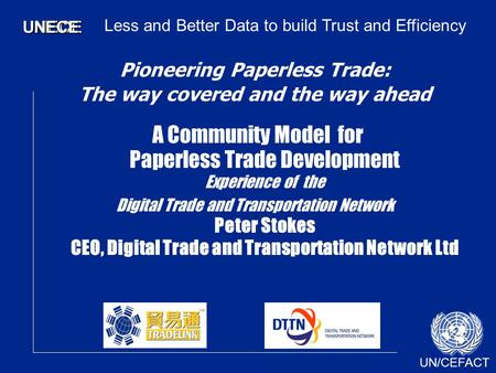 UN/CEFACT UNECEUNECE Pioneering Paperless Trade: The way covered and the way ahead A Community Model for Paperless Trade Development Experience of the.