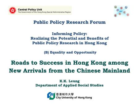Public Policy Research Forum Informing Policy: Realizing the Potential and Benefits of Public Policy Research in Hong Kong (B) Equality and Opportunity.