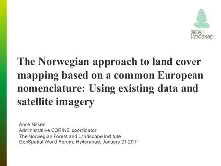 The Norwegian approach to land cover mapping based on a common European nomenclature: Using existing data and satellite imagery Anne Nilsen Administrative.