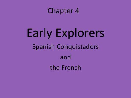 Early Explorers Spanish Conquistadors and the French