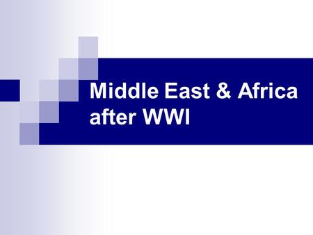Middle East & Africa after WWI. Middle East: Turkey Treaty of Sèvres  Ottoman Empire gave up much of its territory Allies had plans  distribute land.