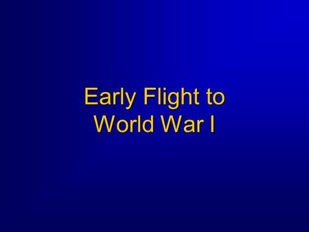 Early Flight to World War I. 2 Overview  Early Uses of Lighter-than-Air Flying Machines  Heavier-than-Air Flying Machines The US Army's Reaction to.