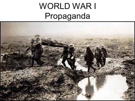 WORLD WAR I Propaganda. Propaganda (definition) Information, ideas, or rumors deliberately spread widely to help or harm a person, group, movement, institution,