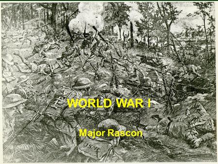 WORLD WAR I Major Rascon. Slide 2 SOURCES Jones, The Art of War in the Western World, pp. 434-488 Preston and Wise, Men In Arms, pp. 259-277 Weigley,