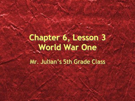 Chapter 6, Lesson 3 World War One Mr. Julian's 5th Grade Class.
