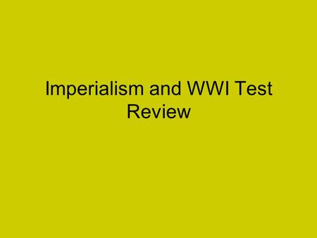 Imperialism and WWI Test Review Imperialism Extending a nation's authority over another by economic, political or military means.