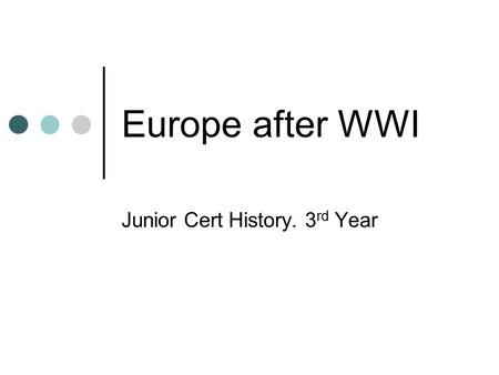 Europe after WWI Junior Cert History. 3 rd Year. The Legacy of World War 1 11 of 11 of 11 of 1918 Death and damage Downfall of Empires New states (Yugoslavia.