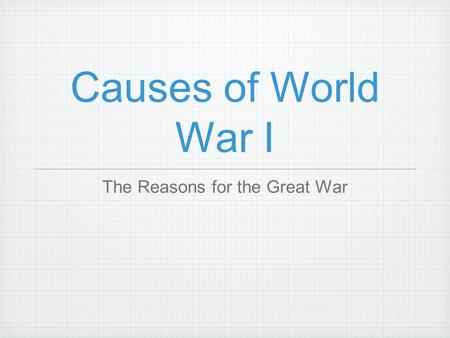 Causes of World War I The Reasons for the Great War.