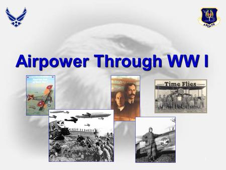 1 Airpower Through WW I 2 Airpower!! 3  Define Air and Space Power  Competencies  Distinctive Capabilities  Functions  Air and Space Doctrine 