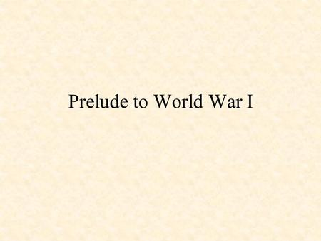 Prelude to World War I. The roots to WWI can be found in the war between Prussia (a powerful German state) and France in 1870. This war resulted in a.