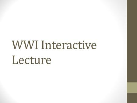 WWI Interactive Lecture. What Caused the Great War? Militarism Each country built up its army Fought small colonial wars over territory Developed new.