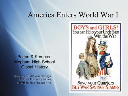 1 America Enters World War I Boys and Girls! War Savings Stamps Poster by James Montgomery Flag 1917-18 Patten & Kempton Mepham High School Global History.