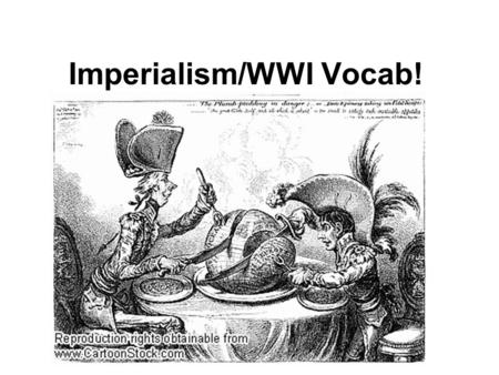 Imperialism/WWI Vocab!. Imperialism Strong countries controlling weaker ones.