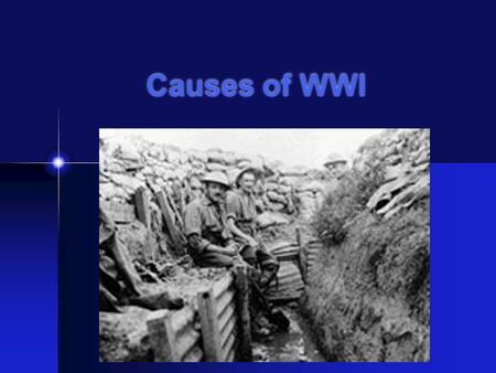 Causes of WWI. World War I I. Causes of WWI A. Militarism Glorification of the military 2. Dominated national policy 3. The Arms Race a. Naval rivalry.
