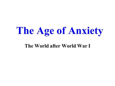 The Age of Anxiety The World after World War I. Lessons of World War I In the end, World War I left 9 million dead and 23 million injured, but did not.