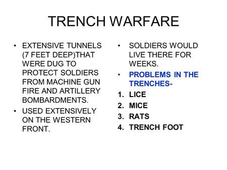 TRENCH WARFARE EXTENSIVE TUNNELS (7 FEET DEEP)THAT WERE DUG TO PROTECT SOLDIERS FROM MACHINE GUN FIRE AND ARTILLERY BOMBARDMENTS. USED EXTENSIVELY ON THE.