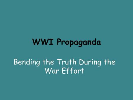 Bending the Truth During the War Effort