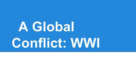 A Global Conflict: WWI. Today's Activities Global Conflict Investigation Using books or iPads (books are easier) You will be given 35 minutes to complete.