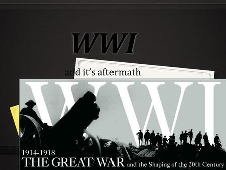 WWI and it's aftermath.