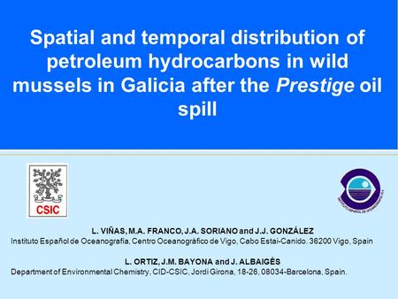 Spatial and temporal distribution of petroleum hydrocarbons in wild mussels in Galicia after the Prestige oil spill L. VIÑAS, M.A. FRANCO, J.A. SORIANO.