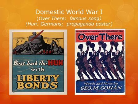 Domestic World War I (Over There: famous song) (Hun: Germans; propaganda poster)