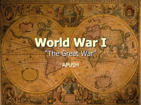 "World War I World War I ""The Great War"" APUSH. By 1914… Most European nations had divided themselves into alliances that led to war when a Bosnian nationalist."