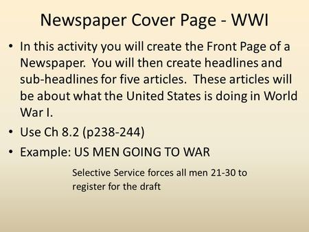 Newspaper Cover Page - WWI In this activity you will create the Front Page of a Newspaper. You will then create headlines and sub-headlines for five articles.