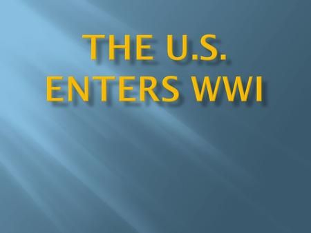 The U.S. Enters WWI.