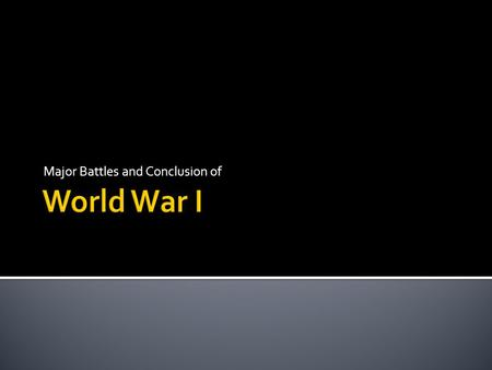 Major Battles and Conclusion of.  A war where all of a countries resources are used to fight  Propaganda, women in factories, civilian duty  War of.