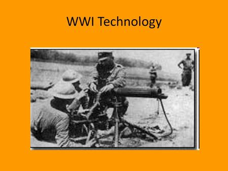 WWI Technology Trench Warfare Dug themselves into the ground Horrible conditions – Dead bodies – Rats – Lice  Trench Fever Caused the war to drag on.
