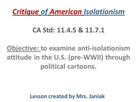 Critique of American Isolationism CA Std: 11.4.5 & 11.7.1 Objective: to examine anti-isolationism attitude in the U.S. (pre-WWII) through political cartoons.