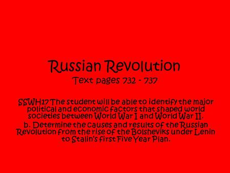 Russian Revolution Text pages 732 - 737 SSWH17 The student will be able to identify the major political and economic factors that shaped world societies.