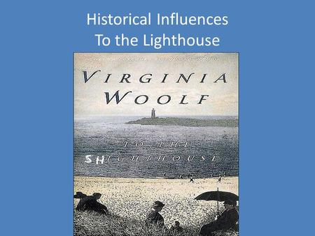 Historical Influences To the Lighthouse. Post Impressionist Movement Began in the Late 19 th Century in France, it did not reach Britain until 1910 Shift.