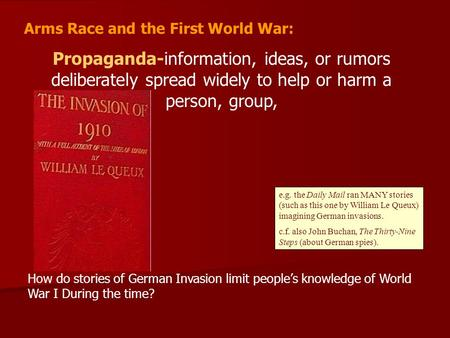 Arms Race and the First World War: Propaganda-information, ideas, or rumors deliberately spread widely to help or harm a person, group, How do stories.