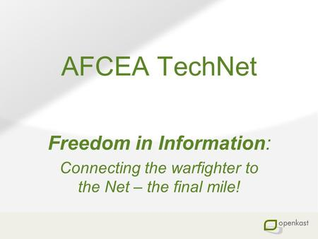 AFCEA TechNet Freedom in Information: Connecting the warfighter to the Net – the final mile!