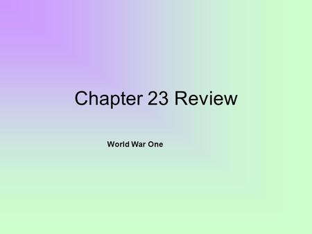 Chapter 23 Review World War One. Know all Vocabulary 1-13 M.A.I.N causes of WWI- –Militarism –Alliances –Imperialism –Nationalism.