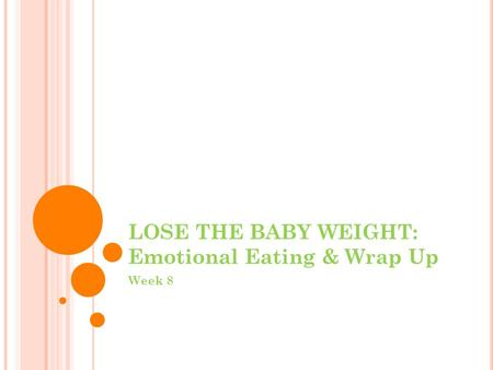 LOSE THE BABY WEIGHT: Emotional Eating & Wrap Up Week 8.