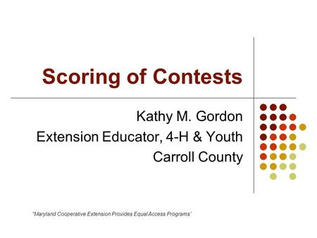 "Scoring of Contests Kathy M. Gordon Extension Educator, 4-H & Youth Carroll County ""Maryland Cooperative Extension Provides Equal Access Programs"""