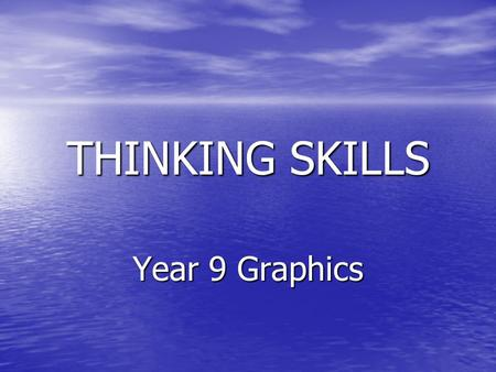 THINKING SKILLS Year 9 Graphics. What method of drawing am I thinking of? 1. 2 dimensional drawing? 2. Isometric Projection? 3. Orthographic Projection?