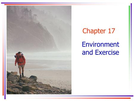 Chapter 17 Environment and Exercise. Key Concepts.