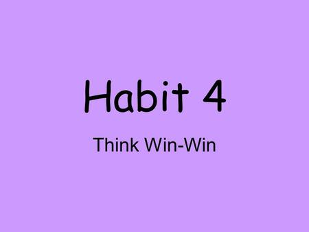 Habit 4 Think Win-Win.