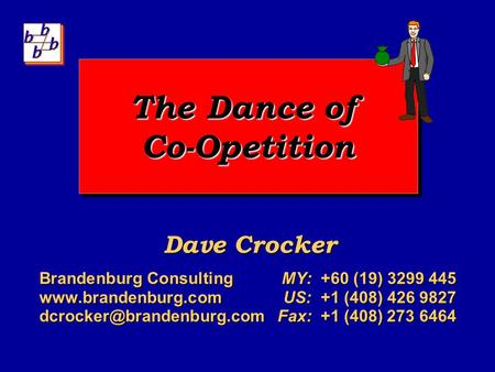 The Dance of Co-Opetition Dave Crocker Brandenburg Consulting MY: +60 (19) 3299 445  +1 (408) 426 9827