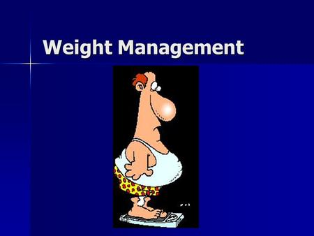 Weight Management. The War on Weight 25% of men and 40% of women are trying to lose weight 25% of men and 40% of women are trying to lose weight Approximately.