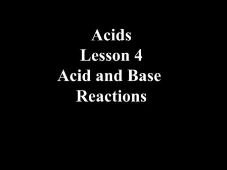 Acids Lesson 4 Acid and Base Reactions. Conductivity The conductivity of an acid is determined by the number of ions generated in a solution and is therefore.